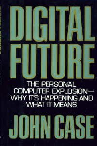 Digital future: The personal computer explosion--why it's happening and what it means: John ...