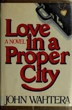 Love in a proper city: A novel: John Wahtera