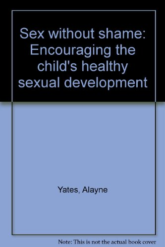 9780688011109: Sex without shame: Encouraging the child's healthy sexual development