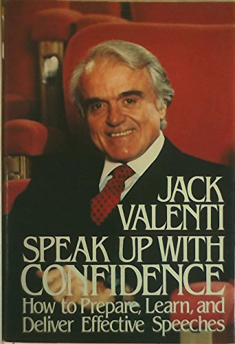 Speak up with confidence: How to prepare, learn, and deliver effective speeches: Valenti, Jack