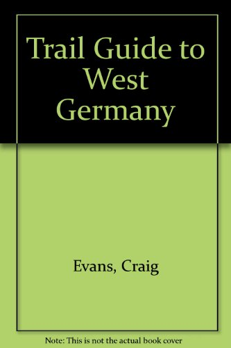 Trail Guide to West Germany (On foot through Europe): Evans, Craig