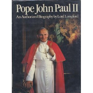 Pope John Paul II: An Authorized Biography (0688013937) by Lord Longford; Frank Pakenham, Earl of Longford