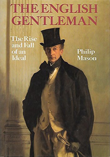9780688014001: The English Gentleman: The Rise and Fall of an Ideal