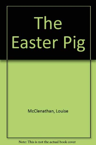 The Easter Pig: Louise McClenathan