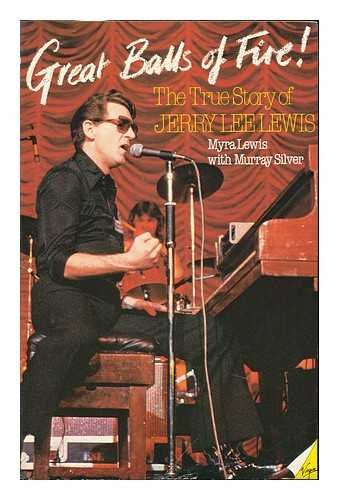 Great Balls of Fire: The Uncensored Life of Jerry Lee Lewis: Lewis, Myra; Silver, Murray