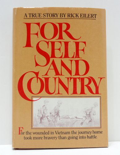 FOR SELF AND COUNTRY: FOR THE WOUNDED IN VIETNAM THE JOURNEY HOME TOOK MORE BRAVERY THAN GOING INTO...