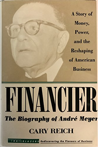 9780688015510: Financier, The Biography of Andre Meyer: A Story of Money, Power, and the Reshaping of American Business