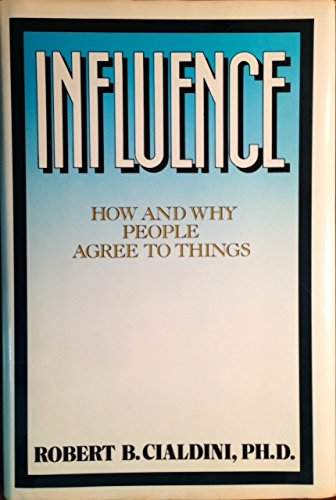 Influence : How And Why People Agree To Do Things