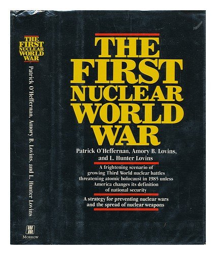 9780688015893: The First Nuclear World War: A Strategy for Preventing Nuclear Wars and the Spread of Nuclear Weapons