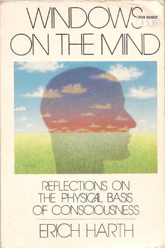 Windows on the mind ; reflections on the physical basis of consciousness: Harth, Erich