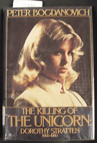 9780688016111: The Killing of the Unicorn: Dorothy Stratten, 1960-1980