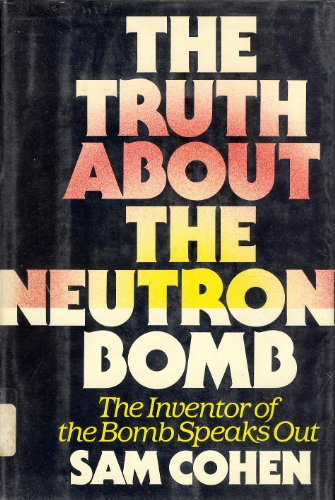 The Truth About the Neutron Bomb, The Inventor of the Bomb Speaks Out: Sam T. Cohen