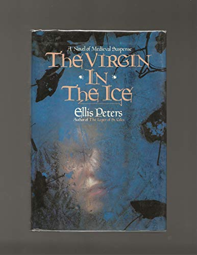 The Virgin in the Ice: The Sixth Chronicle of Brother Cadfael: Peters, Ellis