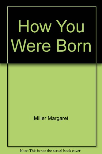 9780688017095: How You Were Born