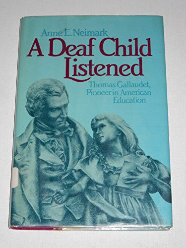 9780688017194: A Deaf Child Listened: Thomas Gallaudet, Pioneer in American Education