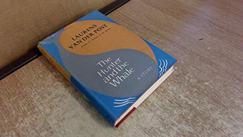The Hunter and the Whale: A Tale: Van Der Post,