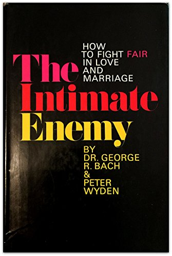 9780688018849: The Intimate Enemy: How to Fight Fair in Love and Marriage,