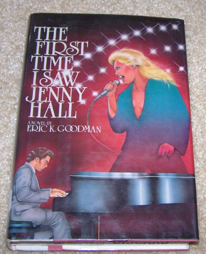 The First Time I Saw Jenny Hall: Eric K. Goodman