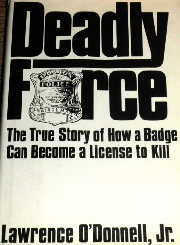 [signed] Deadly Force: The True Story of How a Badge Can Become a License to Kill