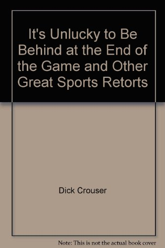 It's Unlucky to Be Behind at the: Dick Crouser