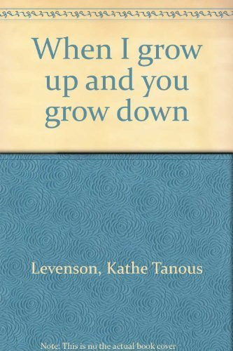 9780688020965: When I Grow Up and You Grow Down