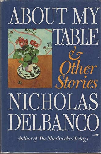 About My Table and Other Stories: Delbanco, Nicholas