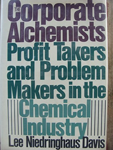 The corporate alchemists: Profit takers and problem makers in the chemical industry: Davis, Lee ...