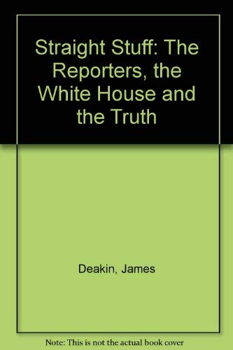 9780688022044: Straight Stuff: The Reporters, the White House and the Truth