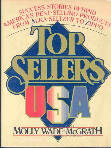 9780688022532: Top Sellers, U. S. A.: Success Stories Behind America's Best Selling Products from Alka-Seltzer to Zippo