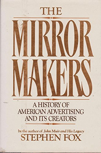9780688022563: Mirror Makers: A History of American Advertising and Its Creators