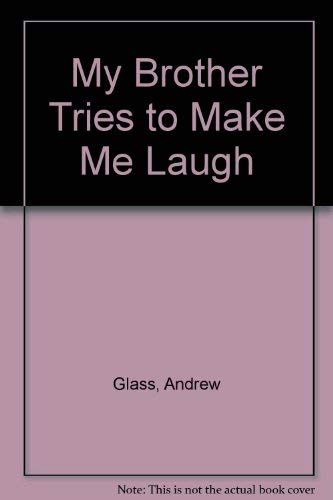 My Brother Tries to Make Me Laugh (068802257X) by Andrew Glass
