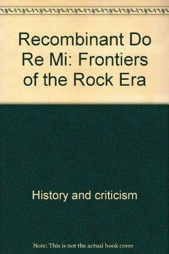 Recombinant Do Re Mi: Frontiers of the Rock Era.: BERGMAN, Billy and HORN, Richard.