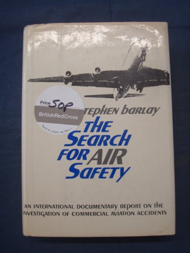 The Search for Air Safety: an International Documentary Report on the Investigation of Commercial ...