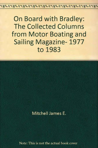 9780688024833: On board with Bradley: The collected columns from Motor boating & sailing magazine, 1977 to 1983