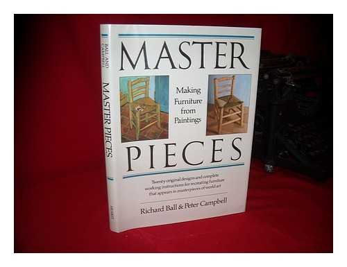 Master Pieces: Making Furniture from Paintings: Ball, Richard, Campbell,