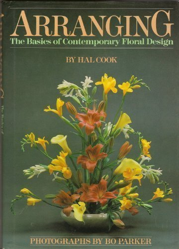 Arranging: The Basics of Contemporary Floral Design: Cook, Hal