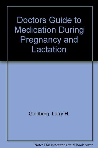 Doctors Guide to Medication During Pregnancy and: Goldberg, Larry H.,