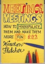 9780688026509: Meetings, Meetings: How to Manipulate Them and Make Them More Fun