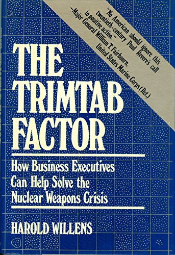 The trimtab factor: How business executives can help solve the nuclear weapons crisis: Willens, ...