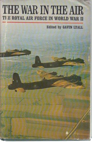 The War in the Air. the Royal Air Force in World War II.: Lyall, Gavin editor.