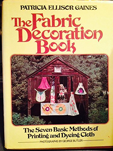 The Fabric Decoration Book SIGNED COPY - ASSOCIATION COPY: Gaines, Patricia Ellisor