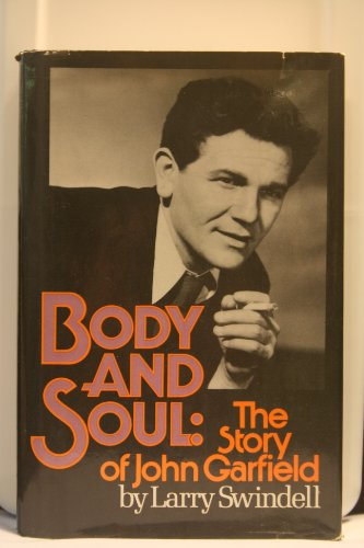 Body and Soul, the Story of John Garfield: Swindell, Larry