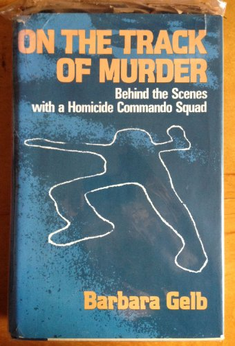On the track of murder: Behind the scenes with a homicide commando squad (9780688029111) by Gelb, Barbara