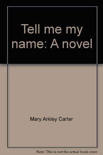 Tell me my name: A novel: Carter, Mary Arkley