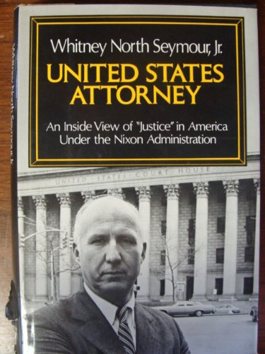 United States Attorney: An Inside View of: Seymour, Whitney North