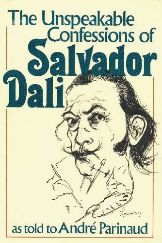 The Unspeakable Confessions of Salvador Dali, as told to Andre Parinaud: Parinaud, Andre
