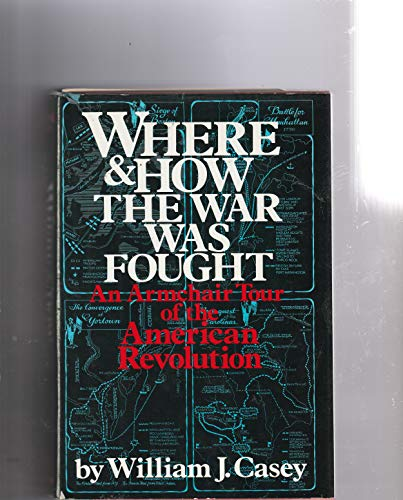 Where and how the war was fought: An armchair tour of the American Revolution: Casey, William J