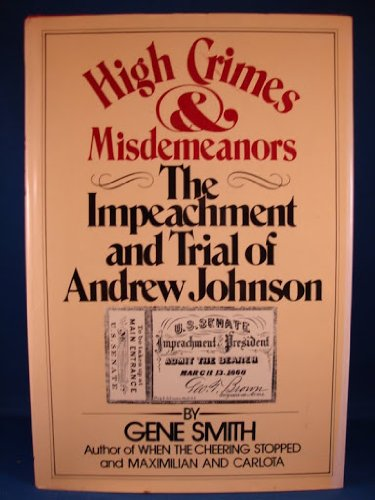 High Crimes and Misdemeanors: The Impeachment and Trial of Andrew Johnson