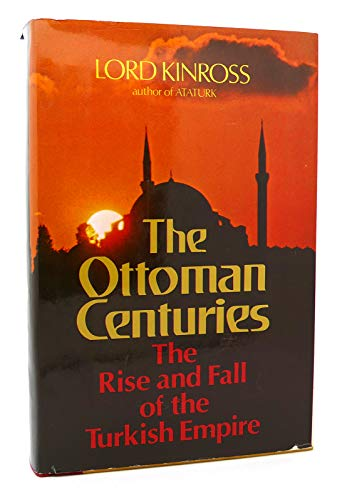 9780688030933: The Ottoman Centuries: The Rise and Fall of the Turkish Empire