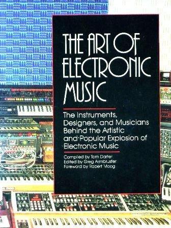 The Art of Electronic Music: darter,tom &greg armbruster-forward by ROBERT MOOG